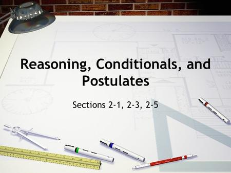 Reasoning, Conditionals, and Postulates Sections 2-1, 2-3, 2-5.