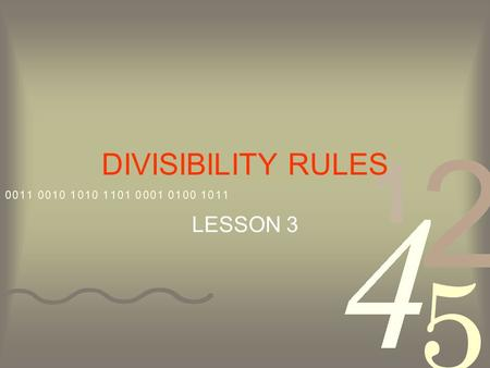 DIVISIBILITY RULES LESSON 3. Dividing by 2 All even numbers are divisible by 2. Example: all numbers ending in 0,2,4,6 or 8.