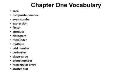 Chapter One Vocabulary area composite number even number expression factor product histogram remainder multiple odd number perimeter place value prime.