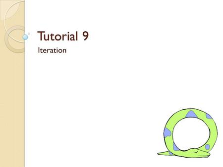 Tutorial 9 Iteration. Reminder Assignment 8 is due Wednesday.