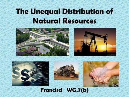 The Unequal Distribution of Natural Resources Francisci WG.7(b)