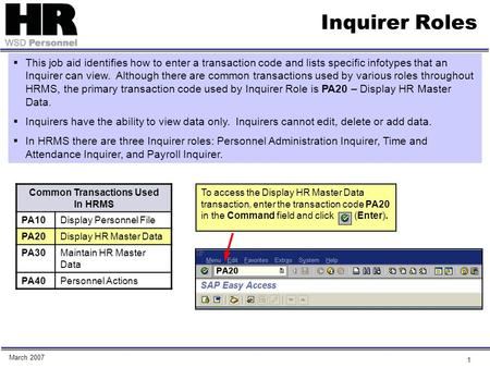 1 Inquirer Roles Common Transactions Used In HRMS PA10Display Personnel File PA20Display HR Master Data PA30Maintain HR Master Data PA40Personnel Actions.