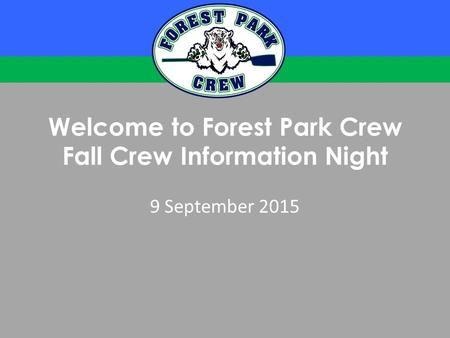 Welcome to Forest Park Crew Fall Crew Information Night 9 September 2015.