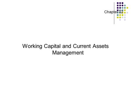 Chapter 02 Working Capital and Current Assets Management.