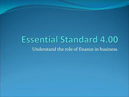 Understand the role of finance in business.. SAVING AND INVESTING.