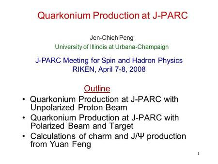 1 Quarkonium Production at J-PARC Quarkonium Production at J-PARC with Unpolarized Proton Beam Quarkonium Production at J-PARC with Polarized Beam and.