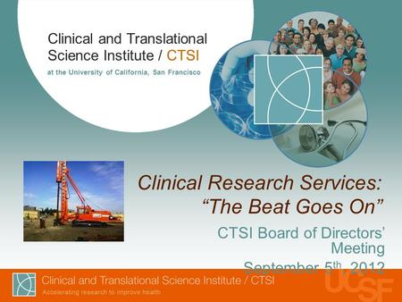 "Clinical and Translational Science Institute / CTSI at the University of California, San Francisco Clinical Research Services: ""The Beat Goes On"" CTSI."