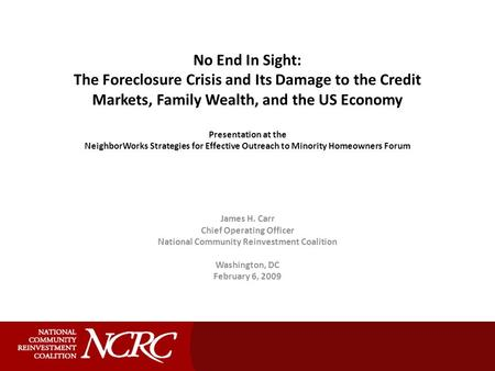No End In Sight: The Foreclosure Crisis and Its Damage to the Credit Markets, Family Wealth, and the US Economy Presentation at the NeighborWorks Strategies.