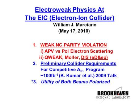 Electroweak Physics At The EIC (Electron-Ion Collider) William J. Marciano (May 17, 2010) 1. WEAK NC PARITY VIOLATION i) APV vs Pol Electron Scattering.