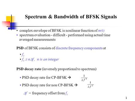 1 complex envelope of BFSK is nonlinear function of m(t) spectrum evaluation - difficult - performed using actual time averaged measurements PSD of BFSK.