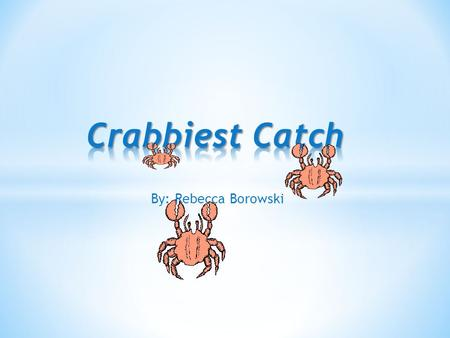 By: Rebecca Borowski Crabs are fast moving Arthropoda who have skeletons outside their bodies, have three main body segments, and have three or more.