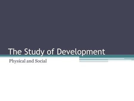 The Study of Development Physical and Social. 2 Developmental Psychology The study of how humans grow, develop, and change throughout their life.