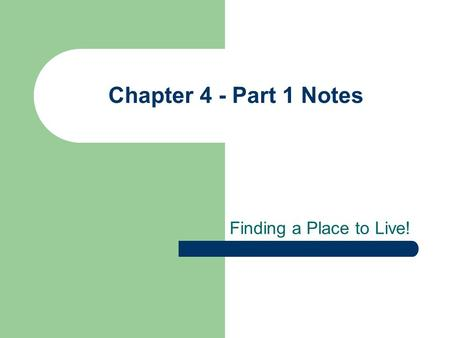 Chapter 4 - Part 1 Notes Finding a Place to Live!.