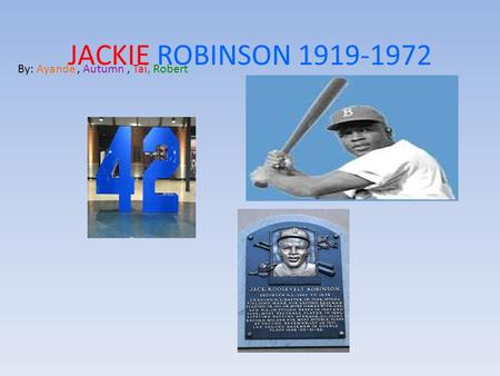 JACKIE ROBINSON 1919-1972 By: Ayande, Autumn, Tai, Robert.
