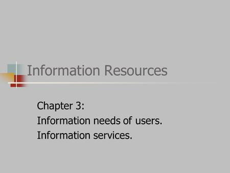 Information Resources Chapter 3: Information needs of users. Information services.