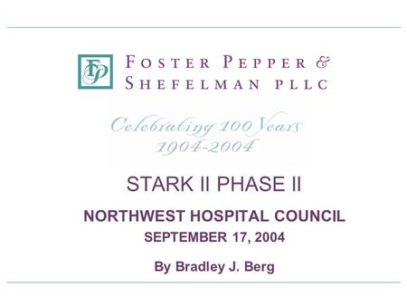 STARK II PHASE II NORTHWEST HOSPITAL COUNCIL SEPTEMBER 17, 2004 By Bradley J. Berg.