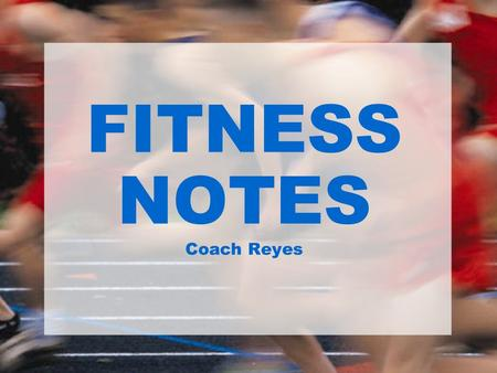 FITNESS NOTES Coach Reyes. Benefits of Regular Physical Activity: 1.Reduces feelings of depression and anxiety. 2.Promotes psychological well-being (improved.
