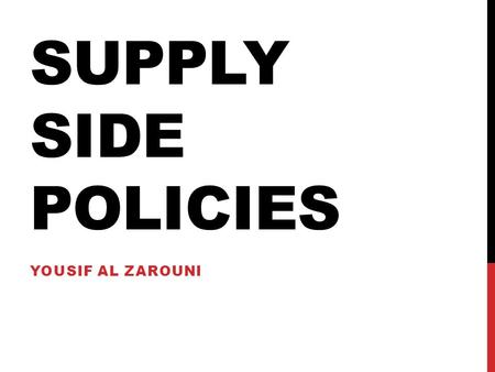 SUPPLY SIDE POLICIES YOUSIF AL ZAROUNI. WHAT ARE SUPPLY SIDE POLICIES? Supply side policies are policies designed to improve the supply side potential.