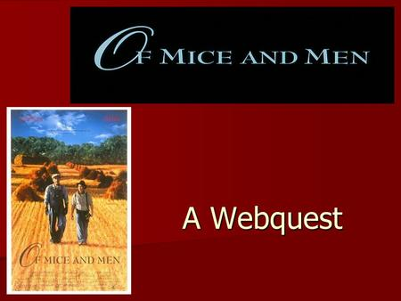 A Webquest. Introduction We will soon begin reading John Steinbeck's novel, Of Mice and Men. The novel takes the reader on a journey through the lives.