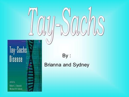 By : Brianna and Sydney. What Is It? Tay-Sachs is a hereditary disease in young children that effect the brain and nerve tissue Tay-Sachs disease occurs.