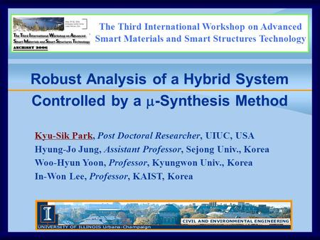 Robust Analysis of a Hybrid System Controlled by a  -Synthesis Method Kyu-Sik Park, Post Doctoral Researcher, UIUC, USA Hyung-Jo Jung, Assistant Professor,
