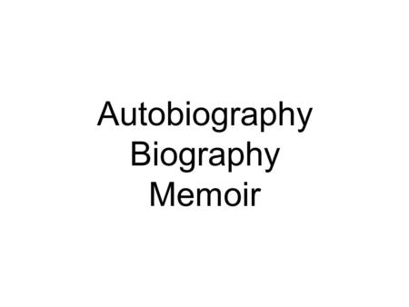 Autobiography Biography Memoir. Autobiography a history of a person's life written or told by that person.