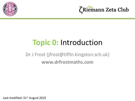 Topic 0: Introduction Dr J Frost  Last modified: 31 st August 2015.