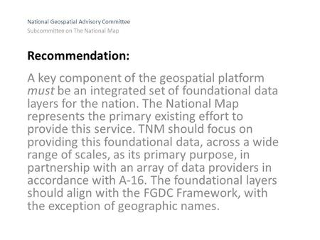 Recommendation: A key component of the geospatial platform must be an integrated set of foundational data layers for the nation. The National Map represents.