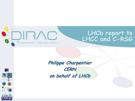 LHCb report to LHCC and C-RSG Philippe Charpentier CERN on behalf of LHCb.