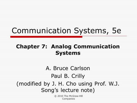 © 2010 The McGraw-Hill Companies Communication Systems, 5e Chapter 7: Analog Communication Systems A. Bruce Carlson Paul B. Crilly (modified by J. H. Cho.