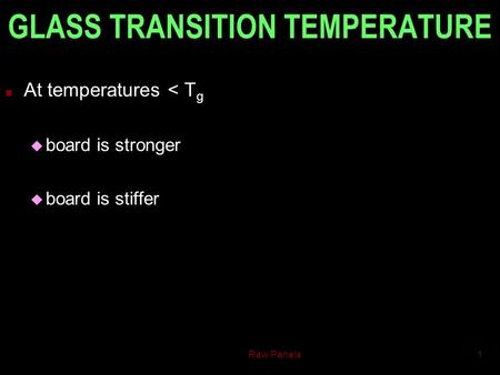 Raw Panels1 GLASS TRANSITION TEMPERATURE n At temperatures < T g u board is stronger u board is stiffer.