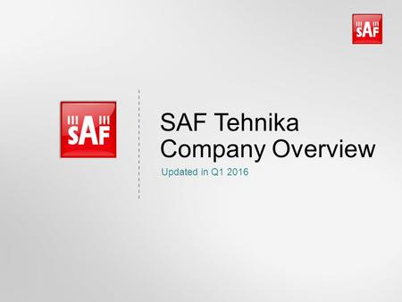SAF Tehnika Company Overview Updated in Q1 2016. About SAF Tehnika JSC SAF Tehnika is one of the world's top microwave data transmission equipment manufacturers.
