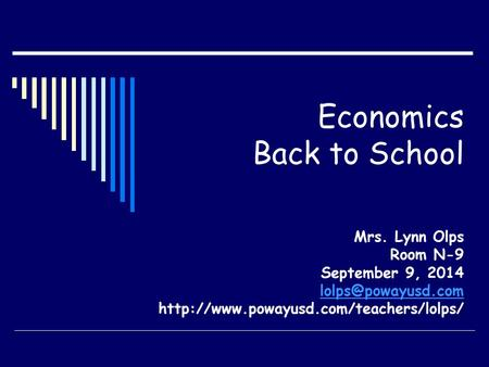 Economics Back to School Mrs. Lynn Olps Room N-9 September 9, 2014