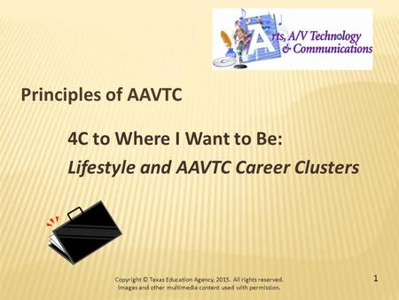 4C to Where I Want to Be: Lifestyle and AAVTC Career Clusters Copyright © Texas Education Agency, 2015. All rights reserved. Images and other multimedia.