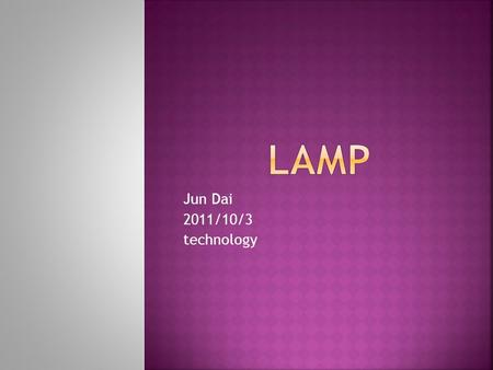 Jun Dai 2011/10/3 technology.  The lamp it is important human technology, because the lamp we can able to see to read on the dark more. Of course without.