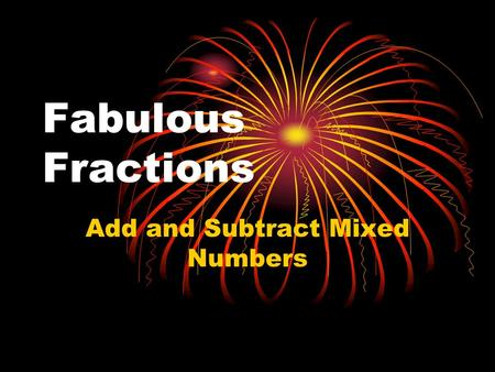 Fabulous Fractions Add and Subtract Mixed Numbers.