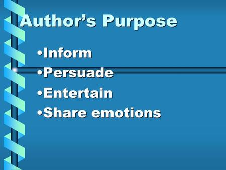 Author's Purpose InformInform PersuadePersuade EntertainEntertain Share emotionsShare emotions.