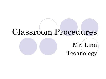 Classroom Procedures Mr. Linn Technology. Entering the classroom Enter the room quietly Go directly to your seat Begin work immediately.