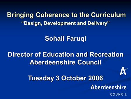 "Bringing Coherence to the Curriculum Bringing Coherence to the Curriculum ""Design, Development and Delivery"" Sohail Faruqi Director of Education and Recreation."