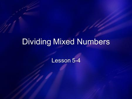 Dividing Mixed Numbers Lesson 5-4. Strategy: Change mixed numbers into improper fractions. Instead of dividing, multiply by the reciprocal. Factor when.