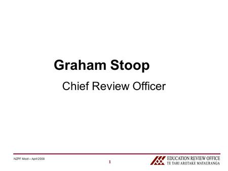 1 NZPF Moot – April 2008 Graham Stoop Chief Review Officer.