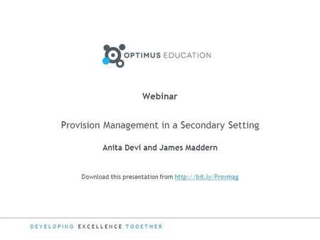 DEVELOPING EXCELLENCE TOGETHER Download this presentation from  Webinar Provision Management in a Secondary Setting.