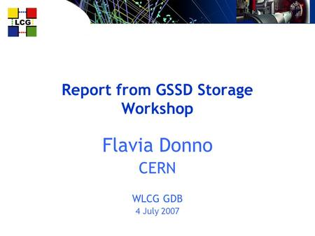 Report from GSSD Storage Workshop Flavia Donno CERN WLCG GDB 4 July 2007.
