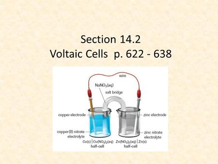 Section 14.2 Voltaic Cells p. 622 - 638. Voltaic cells Voltaic cells convert chemical energy to electrical energy. In redox reactions, oxidizing agents.