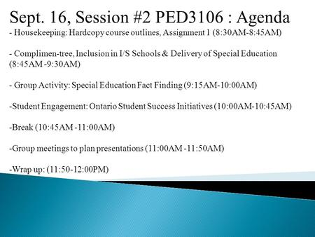 Sept. 16, Session #2 PED3106 : Agenda - Housekeeping: Hardcopy course outlines, Assignment 1 (8:30AM-8:45AM) - Complimen-tree, Inclusion in I/S Schools.