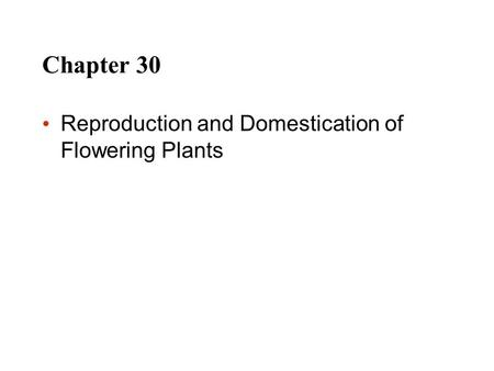 Chapter 30 Reproduction and Domestication of Flowering Plants.