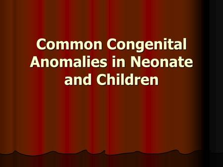 Common Congenital Anomalies in Neonate and Children