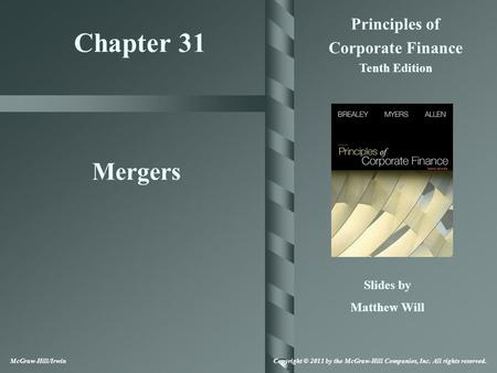 Chapter 31 Principles of Corporate Finance Tenth Edition Mergers Slides by Matthew Will McGraw-Hill/Irwin Copyright © 2011 by the McGraw-Hill Companies,