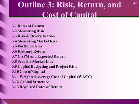 3- 1 Outline 3: Risk, Return, and Cost of Capital 3.1 Rates of Return 3.2 Measuring Risk 3.3 Risk & Diversification 3.4 Measuring Market Risk 3.5 Portfolio.
