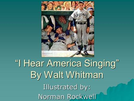 """I Hear America Singing"" By Walt Whitman Illustrated by: Norman Rockwell."